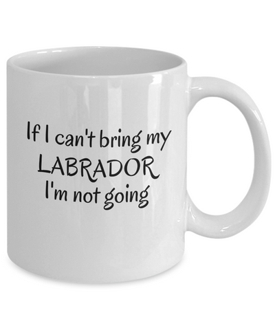 If I Cant Bring My Labrador Mug Novelty Birthday Gifts Mug for Men Women Humor Quotes Unique Work Ceramic Coffee Cup Gifts