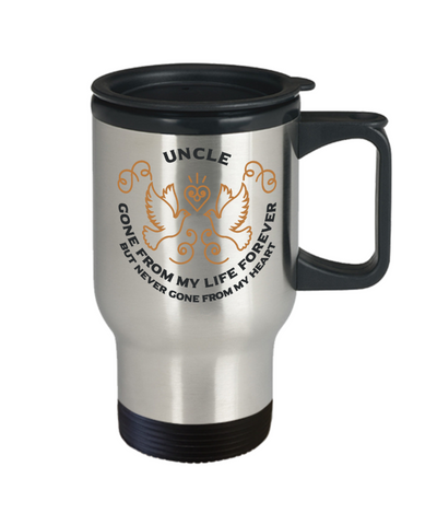Uncle Memorial Gift Travel Mug Gone From My Life Always in My Heart Remembrance Cup