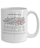 "Gift for Seamstress ""I Suffer With OCSD Obsessive Compulsive Sewing Disorder"" Sewing Gift mug"