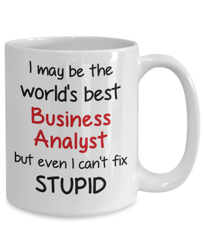 Business Analyst Occupation Mug Funny World's Best Can't Fix Stupid Unique Novelty Birthday Christmas Gifts Ceramic Coffee Cup