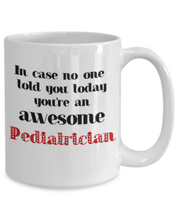 Pediatrician Occupation Mug In Case No One Told You Today You're Awesome Unique Novelty Appreciation Gifts Ceramic Coffee Cup