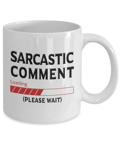 "Image of Sarcastic Mug Gift, ""Sarcastic Comment Loading, Please Wait"" Sarcasm Gift"