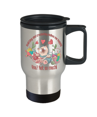 Knitting and Crocheting Makes Me Happy Sarcastic Travel Mug Gift You Not So Much Novelty Hobby Cup