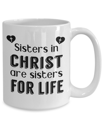Sisters in Christ Are For Life Faith Mug Gift for Sister Novelty Coffee Cup