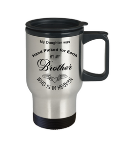 Handpicked for Earth By My Brother  Who is in Heaven Daughter Birth Gift Travel Coffee Mug