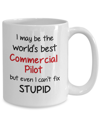 Image of Commercial Pilot Occupation Mug Funny World's Best Can't Fix Stupid Unique Novelty Birthday Christmas Gifts Ceramic Coffee Cup