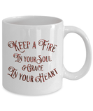 Faith Gift, Keep a Fire In Your Soul and Grace In Your Heart, Coffee Mug Gift