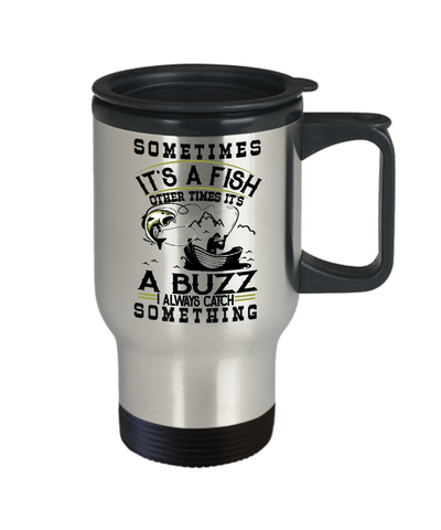Image of Fishing Buzz Catch Something Travel Mug Gift For Fisher Addict Novelty Hobby Cup