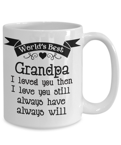 World's Best Grandpa Mug I Loved You Then I Love You Still Always Have Always Will Ceramic Coffee Tea Cup Novelty Birthday Christmas Anniversary Gifts