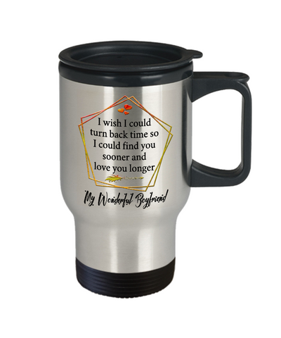 My Wonderful Boyfriend Coffee Travel Mug Gift Turn Back Time Find You Sooner Love You Cup