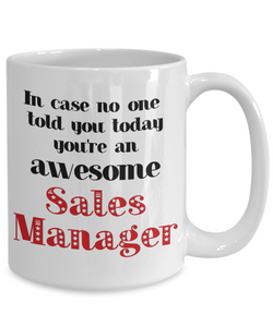 Sales Manager Occupation Mug In Case No One Told You Today You're Awesome Unique Novelty Appreciation Gifts Ceramic Coffee Cup