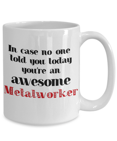 Image of Metalworker Occupation Mug In Case No One Told You Today You're Awesome Unique Novelty Appreciation Gifts Ceramic Coffee Cup