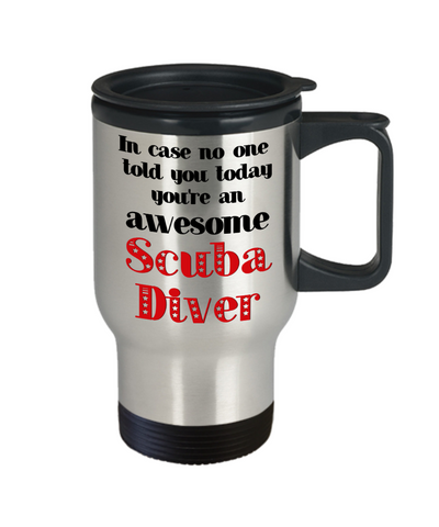 Image of Scuba Diver Occupation Travel Mug With Lid In Case No One Told You Today You're Awesome Unique Novelty Appreciation Gifts Coffee Cup