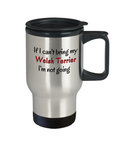 Image of If I Cant Bring My Welsh Terrier Dog Travel Mug Novelty Birthday Gifts Mug Funny Humor Quotes Gifts