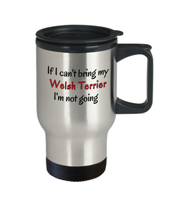 If I Cant Bring My Welsh Terrier Dog Travel Mug Novelty Birthday Gifts Mug Funny Humor Quotes Gifts