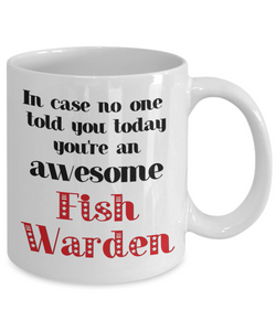 Fish Warden Occupation Mug In Case No One Told You Today You're Awesome Unique Novelty Appreciation Gifts Ceramic Coffee Cup