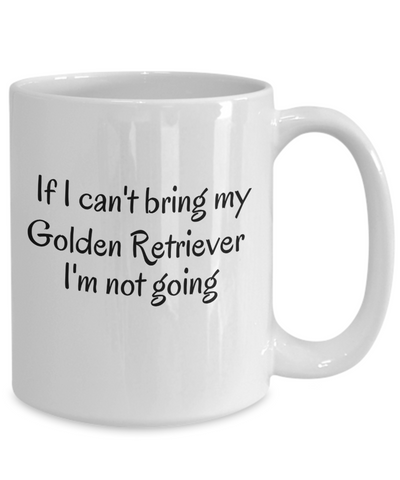 If I Cant Bring My Golden Retriever Mug Novelty Birthday Gifts Mug for Men Women Humor Quotes Unique Work Ceramic Coffee Cup Gifts