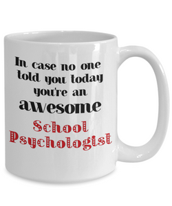 School Psychologist Occupation Mug In Case No One Told You Today You're Awesome Unique Novelty Appreciation Gifts Ceramic Coffee Cup