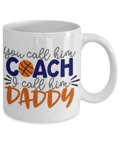 Gift for Basketball Coach Dad You Call Him Coach I Call Him Daddy Gift for Father