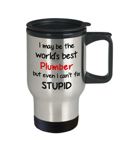Plumber Occupation Travel Mug With Lid Funny World's Best Can't Fix Stupid Unique Novelty Birthday Christmas Gifts Coffee Cup