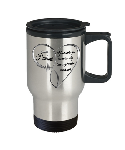 Husband Memorial Heart Travel Mug Your Wings Were Ready My Heart Was Not Keepsake Cup
