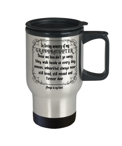 Image of In Loving Memory of My Granddaughter Gift Travel Mug  With Lid Those we love don't go away they walk beside us every day..  Memorial Remembrance Coffee Tea Cup