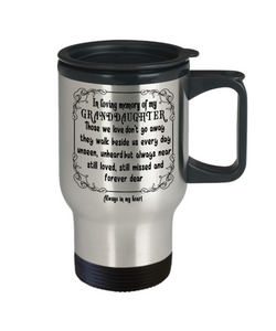 In Loving Memory of My Granddaughter Gift Travel Mug  With Lid Those we love don't go away they walk beside us every day..  Memorial Remembrance Coffee Tea Cup