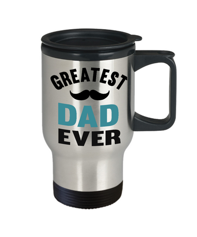 Greatest Dad Ever Travel Mug Gift for Father's Day Birthday Coffee Cup