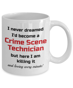 Occupation Mug I Never Dreamed I'd Become a Crime Scene Technician but here I am killing it and loving every minute! Unique Novelty Birthday Christmas Gifts Humor Quote Ceramic Coffee Tea Cup