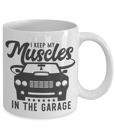I Keep My Muscles In The Garage Mug Gift Car Addict Dad Husband Novelty Birthday Ceramic Coffee Cup
