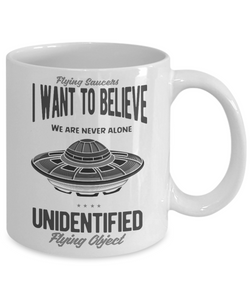 UFO Coffee Mug I Want to Believe We Are Never Alone Unidentified Flying Object Ceramic Tea Cup Gift