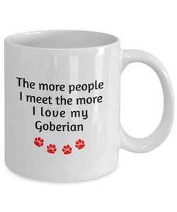 Goberian Lover Mug The more people I meet the more I love my dog unique coffee cup Novelty Birthday Gifts