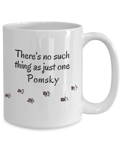 Pomskies Mug There's No Such Thing as Just One Pomsky Unique Dog Coffee Mug Gifts