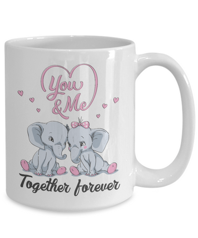 You & Me Together Forever Elephant Mug Gift Love You Surprise Her on Valentine's Day Birthday Novelty Cup