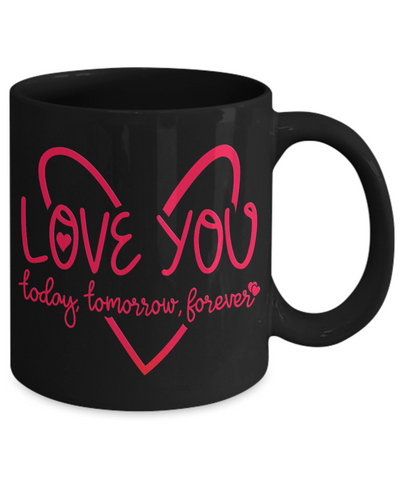 Love You Today Tomorrow Forever Black Mug Gift Surprise Valentine's Day Cup