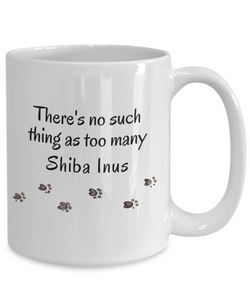 Shiba Inu Mom Dad Mug  There's No Such Thing as Too Many Dogs Unique Gifts