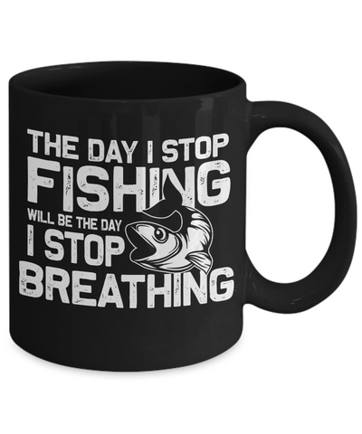 The Day I Stop Fishing Will Be The Day I Stop Breathing Addict Black Mug Gift for Fisherman Loving Husband Boyfriend Wife Girlfriend Novelty Birthday Ceramic Coffee Cup