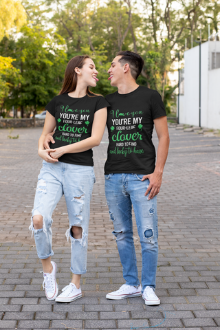You're My Four Leaf Clover Irish Love You Shirt St Patrick's Day Gift Ireland Paddy's Novelty Bold Tee