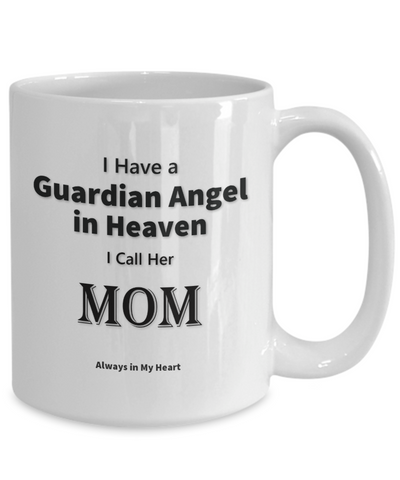"Image of Guardian Angel Gift Mug, ""Have a Guardian Angel in Heaven, I Call Her Mom. Always in My Heart"""