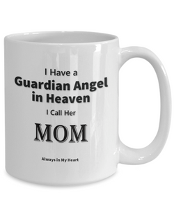 "Guardian Angel Gift Mug, ""Have a Guardian Angel in Heaven, I Call Her Mom. Always in My Heart"""