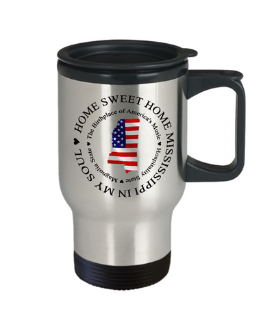 Image of Patriotic Mississippi Travel Mug With Lid Home Sweet Home Mississippi In My Soul - The Birthplace of America's Music, Hospitality State, Magnolia State Unique Coffee Cup Gifts for Your Home State