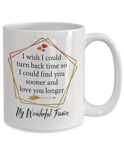 My Wonderful Fiance v2 Coffee Mug Gift Turn Back Time Find You Sooner Love You Cup