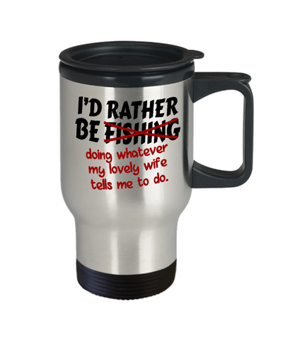 Image of Rather Be Fishing Travel Mug Funny Gift Fisher Do What Wife Says Novelty Coffee Cup