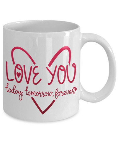 Love You Today Tomorrow Forever Mug Gift Surprise Valentine's Day Birthday Cup