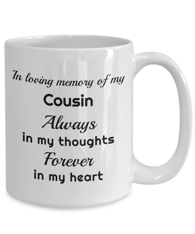 In Loving Memory of My Cousin Mug Always in My Thoughts Forever in My Heart Memorial Ceramic Coffee Cup