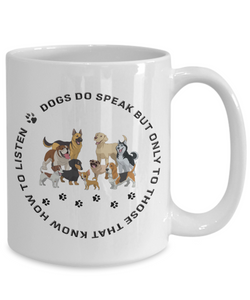 Gifts for Dog Moms Dogs do speak.. Funny Dog Lover's Coffee Mug Gift Dog Dad Cup