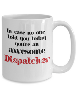 Dispatcher Occupation Mug In Case No One Told You Today You're Awesome Unique Novelty Appreciation Gifts Ceramic Coffee Cup