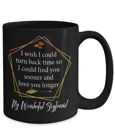 My Wonderful Boyfriend Black Coffee Mug Gift Turn Back Time Find You Sooner Love You Cup