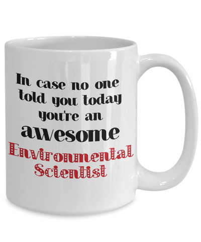 Image of Environmental Scientist Occupation Mug In Case No One Told You Today You're Awesome Unique Novelty Appreciation Gifts Ceramic Coffee Cup