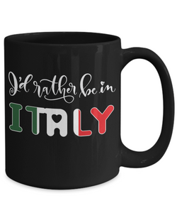 I'd Rather be in Italy Black Mug Expat Italian Gift Novelty Birthday Ceramic Coffee Cup